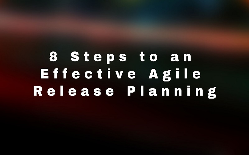 8 Steps to an Effective Agile Release Planning