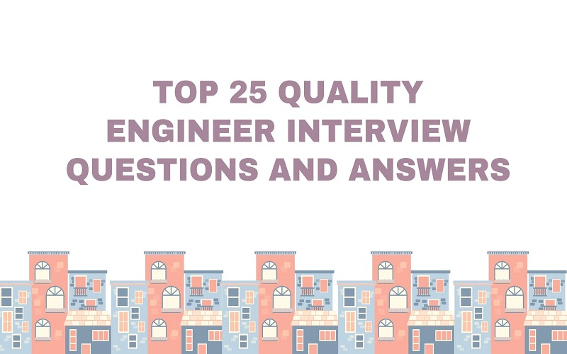 Top 25 Quality Engineer Interview Questions