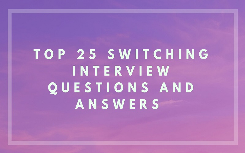 Top 25 Switching Interview Questions and Answers