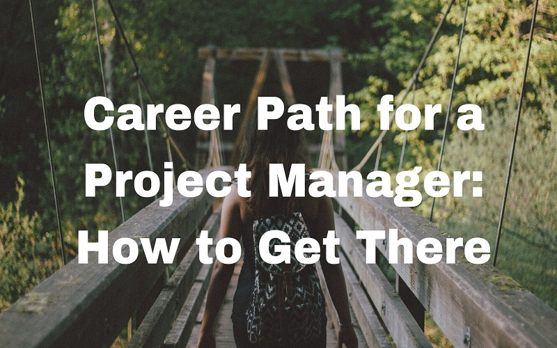 Career Path for a Project Manager: How to Get There