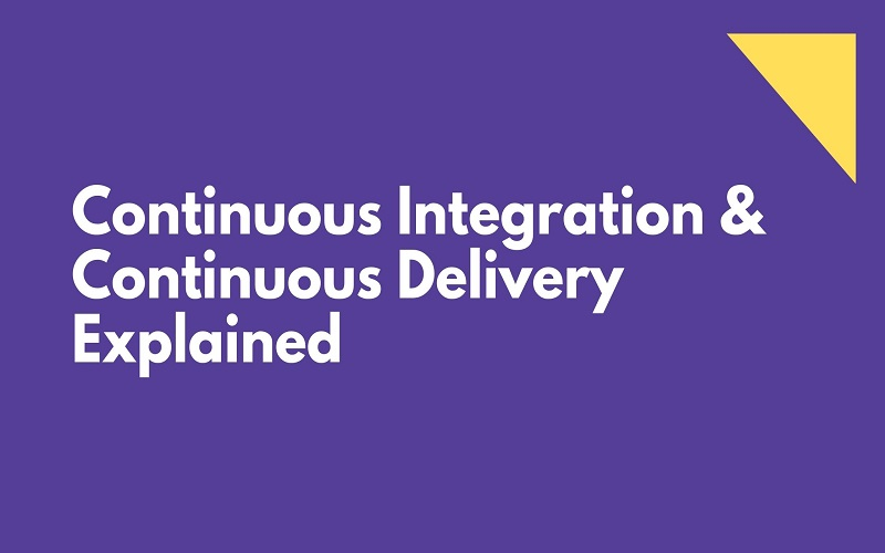 Continuous Integration & Continuous Delivery Explained