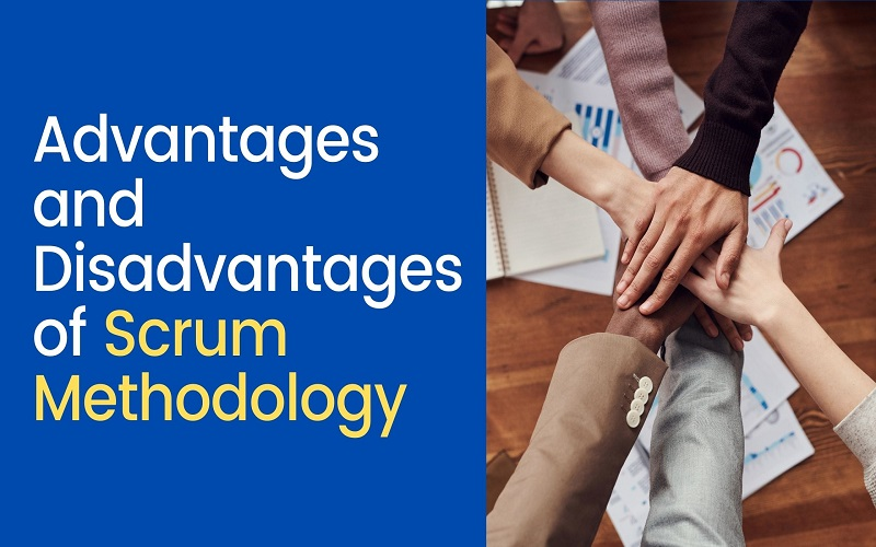 Advantages and Disadvantages of Scrum Methodology
