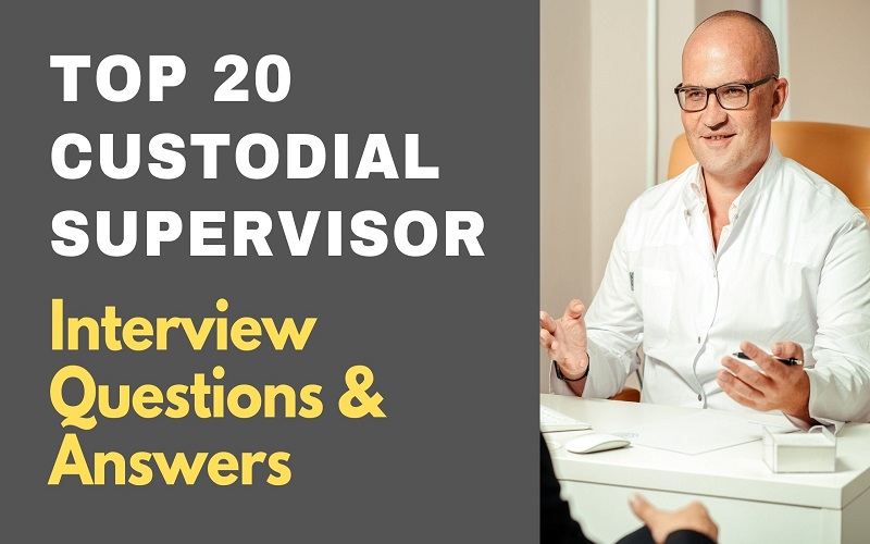 Custodial Supervisor Interview Questions and Answers