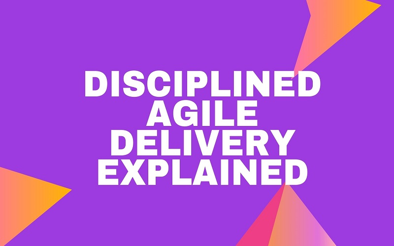 Disciplined Agile Delivery Explained