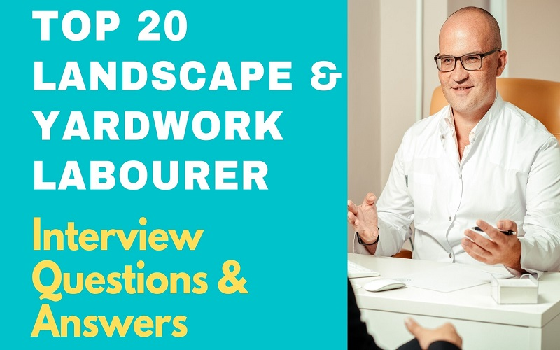 Landscape and Yardwork Labourer Interview Questions & Answers