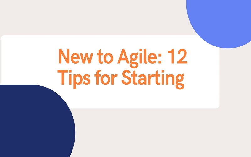 New to Agile 12 Tips for Starting