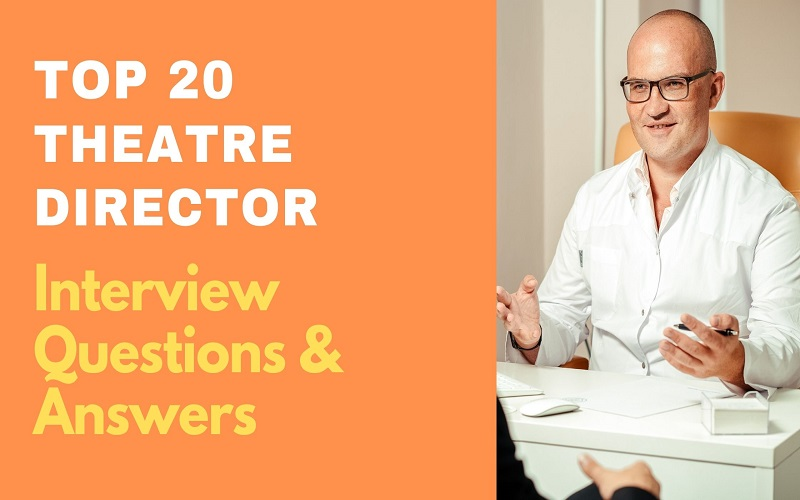 Theatre Director Interview Questions & Answers