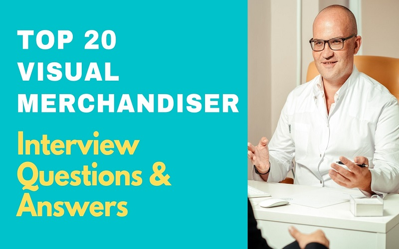 Visual Merchandiser Interview Questions and Answers