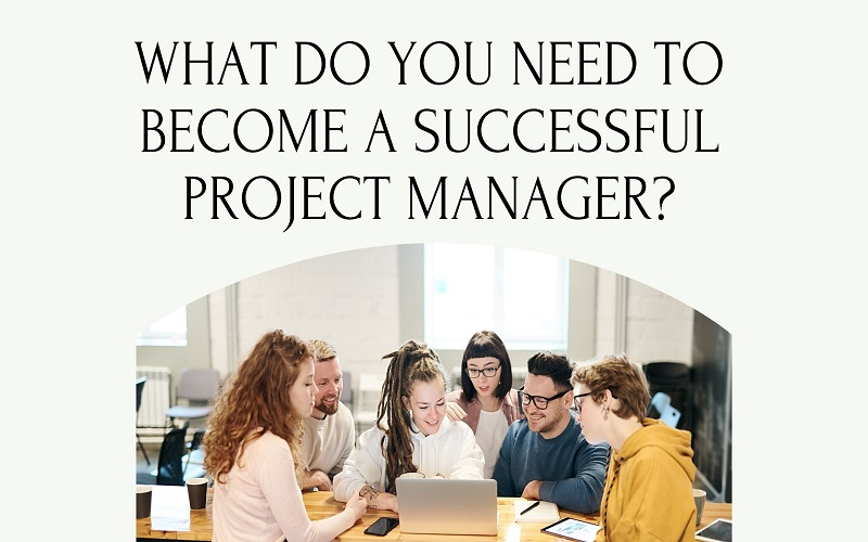 What Do You Need To Become A Successful Project Manager