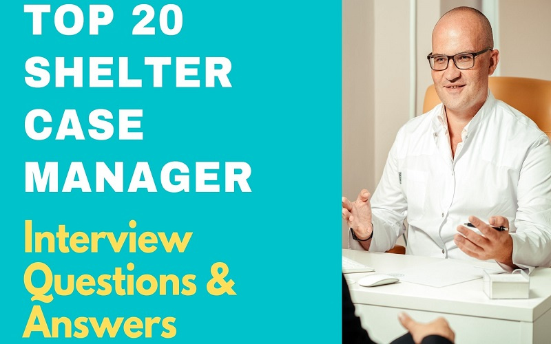 Shelter Case Manager Interview Questions & Answers