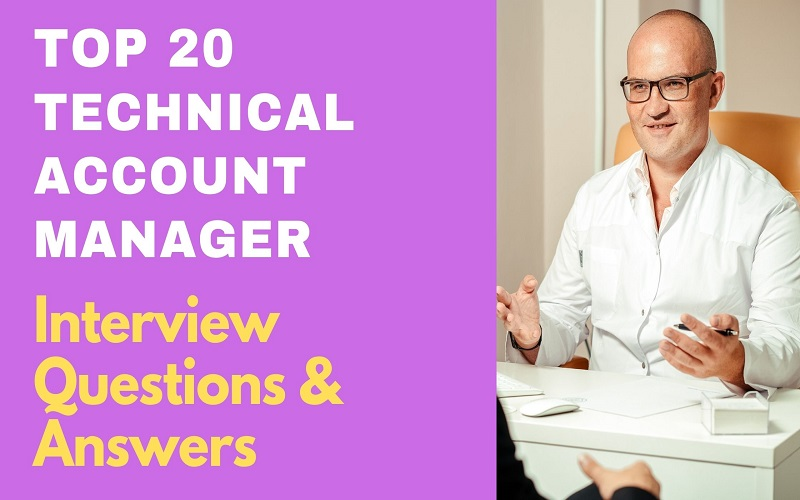 Technical Account Manager Interview Questions & Answers